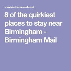 8 of the quirkiest places to stay near Birmingham - Birmingham Mail