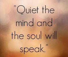 Quiet the Mind and the Soul Will Speak | Meditation Quotes