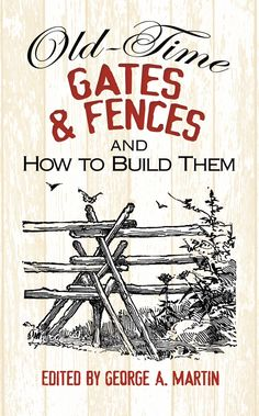 "Read ""Old-Time Gates and Fences and How to Build Them"" by George A. Martin available from Rakuten Kobo. First published over a century ago, this practical guide shows how to add traditional fences, gates, and bridges to your. Outdoor Projects, Garden Projects, Garden Ideas, Fence Ideas, Portable Fence, Types Of Fences, Permaculture Design, Fence Gate, Cedar Fence"