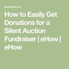 How to Easily Get Donations for a Silent Auction Fundraiser   eHow   eHow