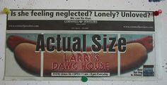 Is she feeling neglected? Lonely? Unloved?   Ad: actual size hotdog