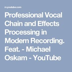 Professional Vocal Chain and Effects Processing in Modern Recording. Feat. - Michael Oskam - YouTube