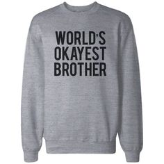 Worlds Okayest Brother Heather Grey Pullover Fleece Sweater Cute Gifts Ideas For Brothers