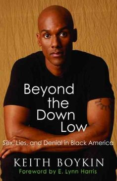 Beyond The Down Low : Sex, Lies, And Denial In Black America  http://library.sjeccd.edu/record=b1128755~S3