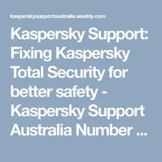 Kaspersky Support: Fixing Kaspersky Total Security for bettersafety - Kaspersky Support Australia Number +61-283173539