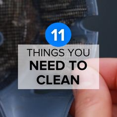 11 Things You Need To Clean Right Now