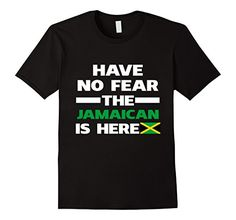 Have No Fear The Jamaican Is Here Proud Jamaica Pride Funny Flag T-Shirt