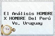 http://tecnoautos.com/wp-content/uploads/imagenes/tendencias/thumbs/el-analisis-hombre-x-hombre-del-peru-vs-uruguay.jpg Uruguay Vs Peru. El análisis HOMBRE X HOMBRE del Perú vs. Uruguay, Enlaces, Imágenes, Videos y Tweets - http://tecnoautos.com/actualidad/uruguay-vs-peru-el-analisis-hombre-x-hombre-del-peru-vs-uruguay/