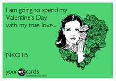 I am going to spend my Valentine's Day with my true love... NKOTB.