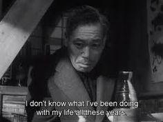 """I don't know what I've been doing with my life all these years."" - Takashi Shimura in Akira Kurosawa's ""Ikiru"" aka ""To Live"", 1952."