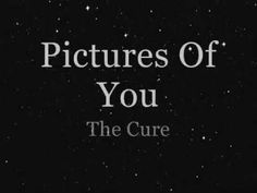 Pictures Of You - The Cure Lyrics - YouTube *gets lost in the song* <3<3<3 It's quite possible that this is my favorite song ever.