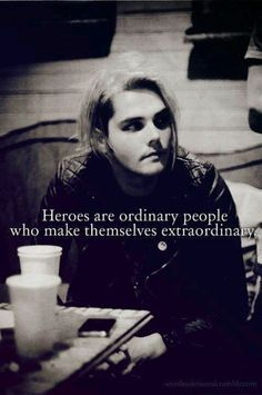 My Chemical Romance ~ Gerard Way  I really like this quote because you're not you're anxiety or your depression or your self harm or your anything. You're just you. And you can become extraordinary.