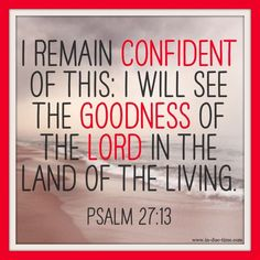 Be confident that you will see the goodness of the Lord in the land of the living!