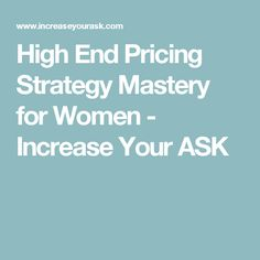 High End Pricing Strategy Mastery for Women - Increase Your ASK