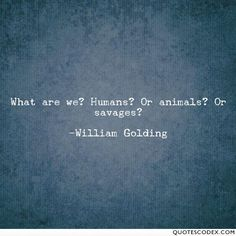 Or animals? Or savages -William Golding Eric Blair, William Golding, Stream Of Consciousness, Savages, George Orwell, Nobel Prize, Wise Words, Literature, Poems