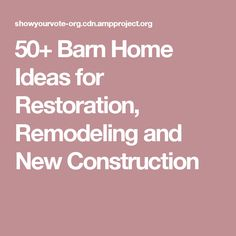 50+ Barn Home Ideas for Restoration, Remodeling and New Construction