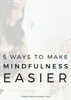 Mindfulness isn't always as straightforward or easy as people make it out to be. Here are five ways to make mindfulness easier!