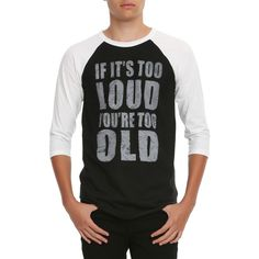 Too Loud Too Old Raglan   Hot Topic ($21) ❤ liked on Polyvore