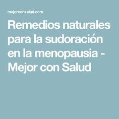 Remedios naturales para la sudoración en la menopausia - Mejor con Salud