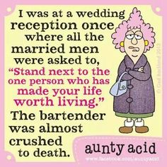 I was at a wedding reception once where all the married men were asked to,... (Aunty Acid)