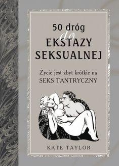 50 dróg do ekstazy seksualnej - Kate Taylor - Książka Tantra, Funny, Cover, Books, Drawing, Fit, Literatura, Libros, Shape