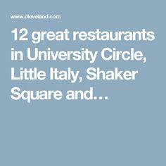 12 great restaurants in University Circle, Little Italy, Shaker Square and…