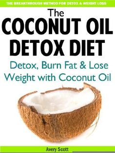 Detox Your Body, Burn Fat & Lose Weight with Coconut Oil