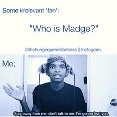 """Who is Madge?"" ""Stay away from me, don't talk to me. I'm gonna hurt you."" #hungergames #madge"