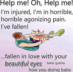 Help me! Oh, Help me! I'm injured, I'm in horrible, horrible agonizing pain. I've fallen!faIIen in love with your Qegwtbfig'l] eyes haha! gotcha how you doing baby - iFunny :) Memes Humor, Memes Top, Funny Memes, Jokes, This Man, My Guy, All Meme, Stupid Memes, Stupid Stuff