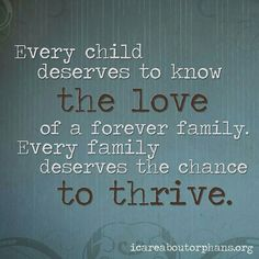 """""""Every child deserves to know the LOVE of a FOREVER family"""""""