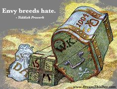 Envy breeds hate. - Yiddish Proverb