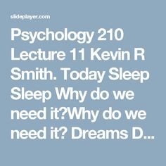 Psychology 210 Lecture 11 Kevin R Smith. Today Sleep Sleep Why do we need it?Why do we need it? Dreams Dreams Why do we dream?Why do we dream? -  ppt download