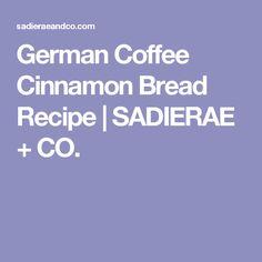 German Coffee Cinnamon Bread Recipe | SADIERAE + CO.