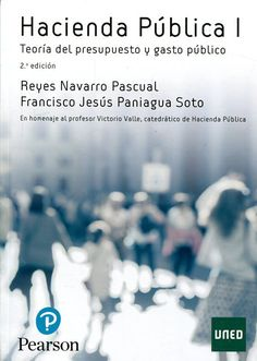 hacienda pública / Reyes Navarro Pascual, Francisco J. Paniagua Soto 2ª ed. Pearson Educación, 2016