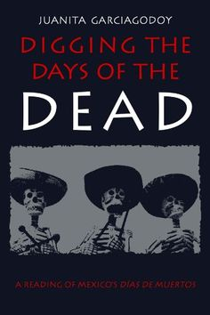 ❁☠❀ Dia de Los Muertos  ❀☠❁  Digging the Days of the Dead: A Reading of Mexico's Dias ...