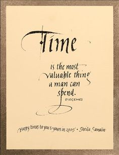 """""""'Time' is the most valuable thing a man can spend."""" ~ Lartius Diogenes"""