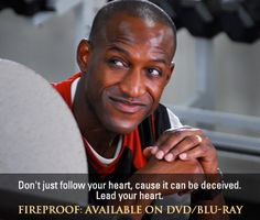 Lead your heart with Truth from the Word of God. Fireproof Quotes, The Heart Is Deceitful, Christian Couples, Never Be Alone, Strong Marriage, Fear Of The Lord, Follow Your Heart, Do What Is Right, Dvd Blu Ray
