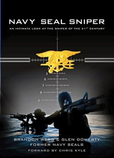 Navy Seal Sniper: An intimate look at the sniper of the 21st Century. By: Brandon Webb & Glen Doherty