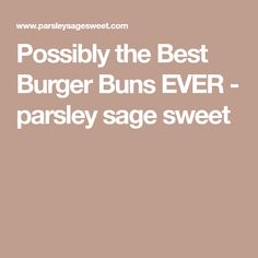 Possibly the Best Burger Buns EVER - parsley sage sweet