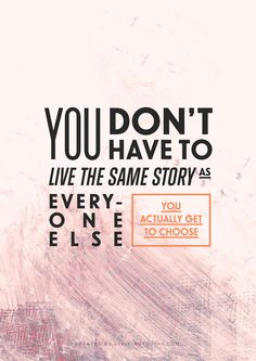 Live your own story