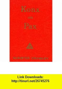 Konx Om Pax (9780911662498) Aleister Crowley , ISBN-10: 0911662499  , ISBN-13: 978-0911662498 ,  , tutorials , pdf , ebook , torrent , downloads , rapidshare , filesonic , hotfile , megaupload , fileserve