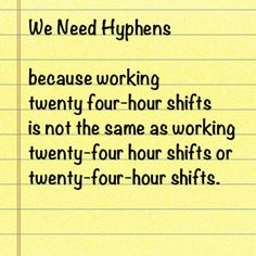 "Grammar - Punctuation, The Hyphen - When writing, numbers 10 and over can be written as a number:  ""20 four-hour shifts"",   ""24 hour shifts"",  ""24-hour shifts""."