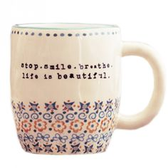 stop, smile, breathe. life is beautiful. Perfect mug for your morning #greentea