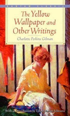 The Yellow Wallpaper & Other Writings by Charlotte Perkins Gilman (PS1744.G57 A6 2000)