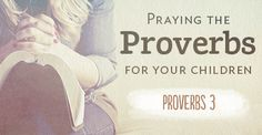 Praying the Proverbs for your children: Proverbs 3