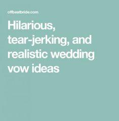 Hilarious, tear-jerking, and realistic wedding vow ideas vows Hilarious, tear-jerking, and realistic wedding vow ideas from readers Personal Wedding Vows, Romantic Wedding Vows, Funny Wedding Vows, Wedding Vows To Husband, Wedding Script, Wedding Humor, Wedding Officiant Script Funny, Wedding Quotes, Wedding Rustic