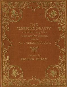 The Sleeping Beauty and other fairy tales from the Old French retold by A. Quiller-Couch (Sir Arthur Quiller-Couch) Illustrated by Edmund Dulac Best Book Covers, Vintage Book Covers, Book Cover Art, Book Cover Design, Book Art, Vintage Books, Old Books, Antique Books, Books To Read