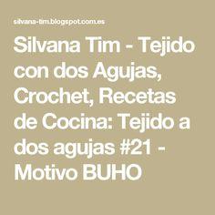 Silvana Tim - Tejido con dos Agujas, Crochet, Recetas de Cocina: Tejido a dos agujas #21 - Motivo BUHO