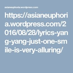 https://asianeuphoria.wordpress.com/2016/08/28/lyrics-yang-yang-just-one-smile-is-very-alluring/