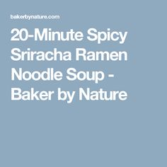 20-Minute Spicy Sriracha Ramen Noodle Soup - Baker by Nature